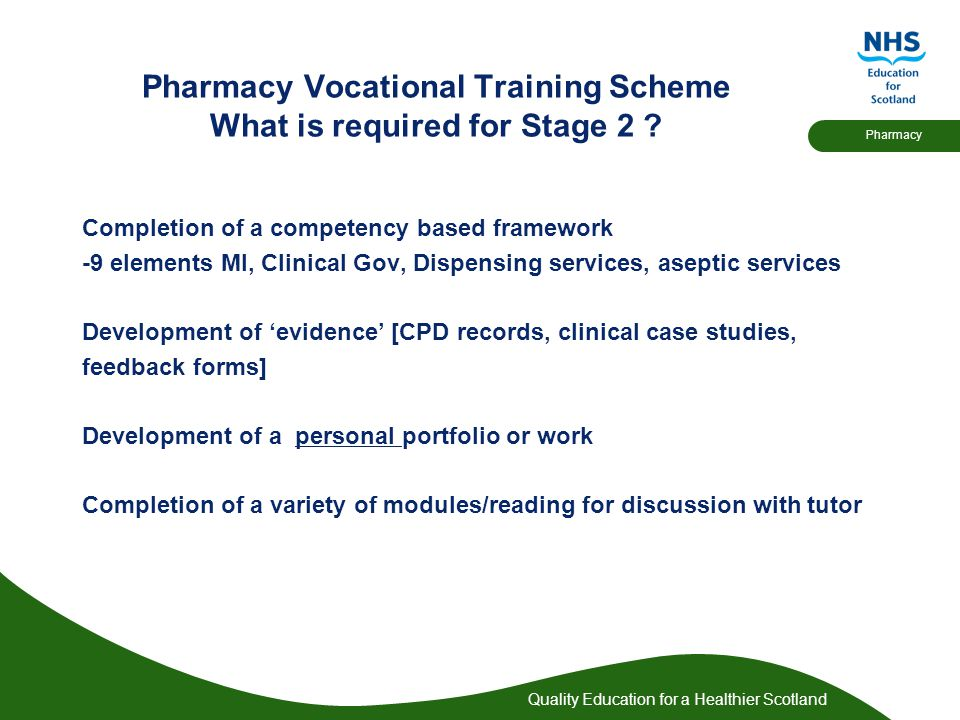 Quality Education for a Healthier Scotland Pharmacy Pharmacy Vocational Training Scheme What is required for Stage 2 .