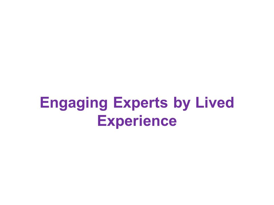 Engaging Experts by Lived Experience