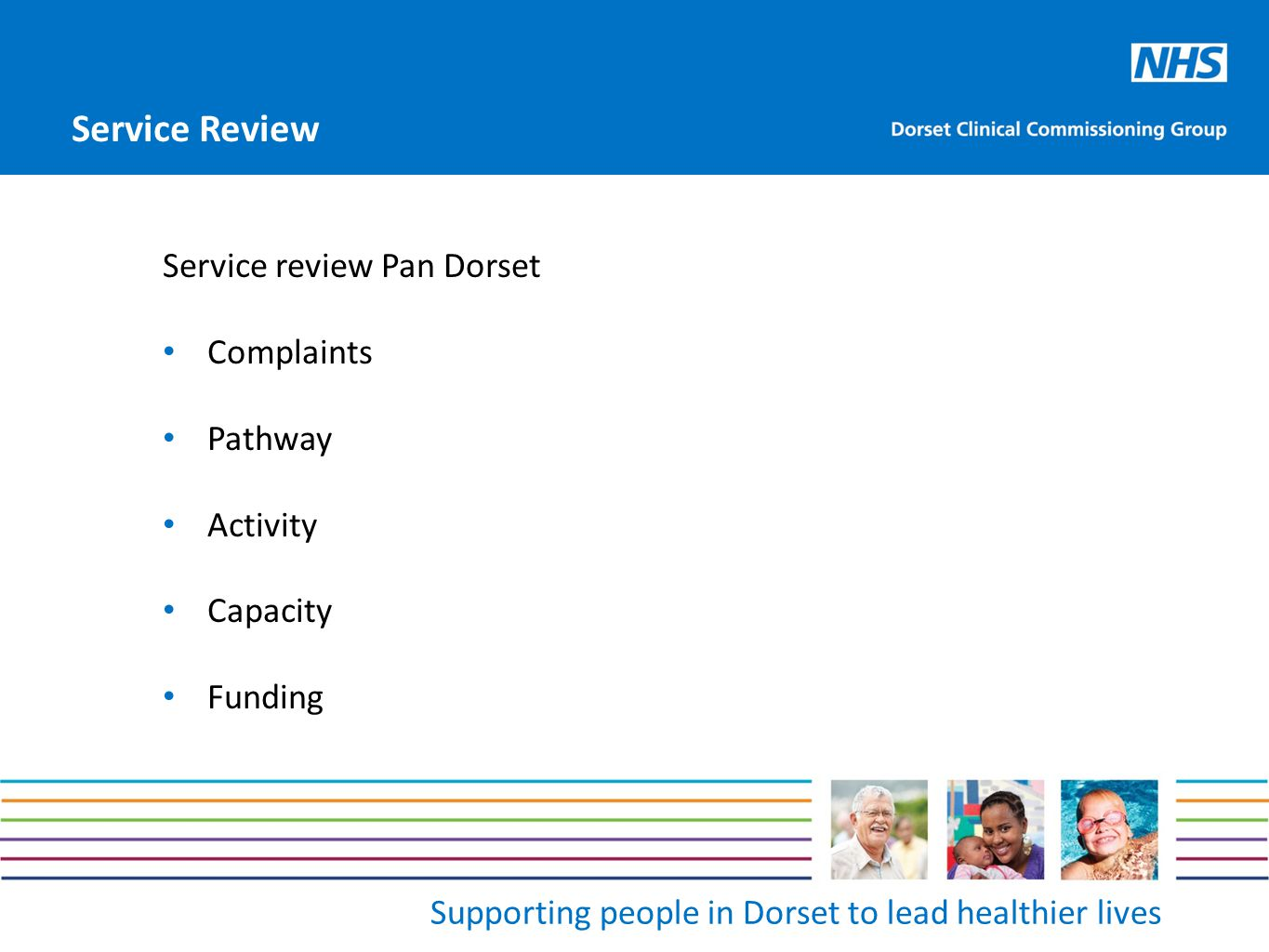 Supporting people in Dorset to lead healthier lives Service review Pan Dorset Complaints Pathway Activity Capacity Funding Service Review