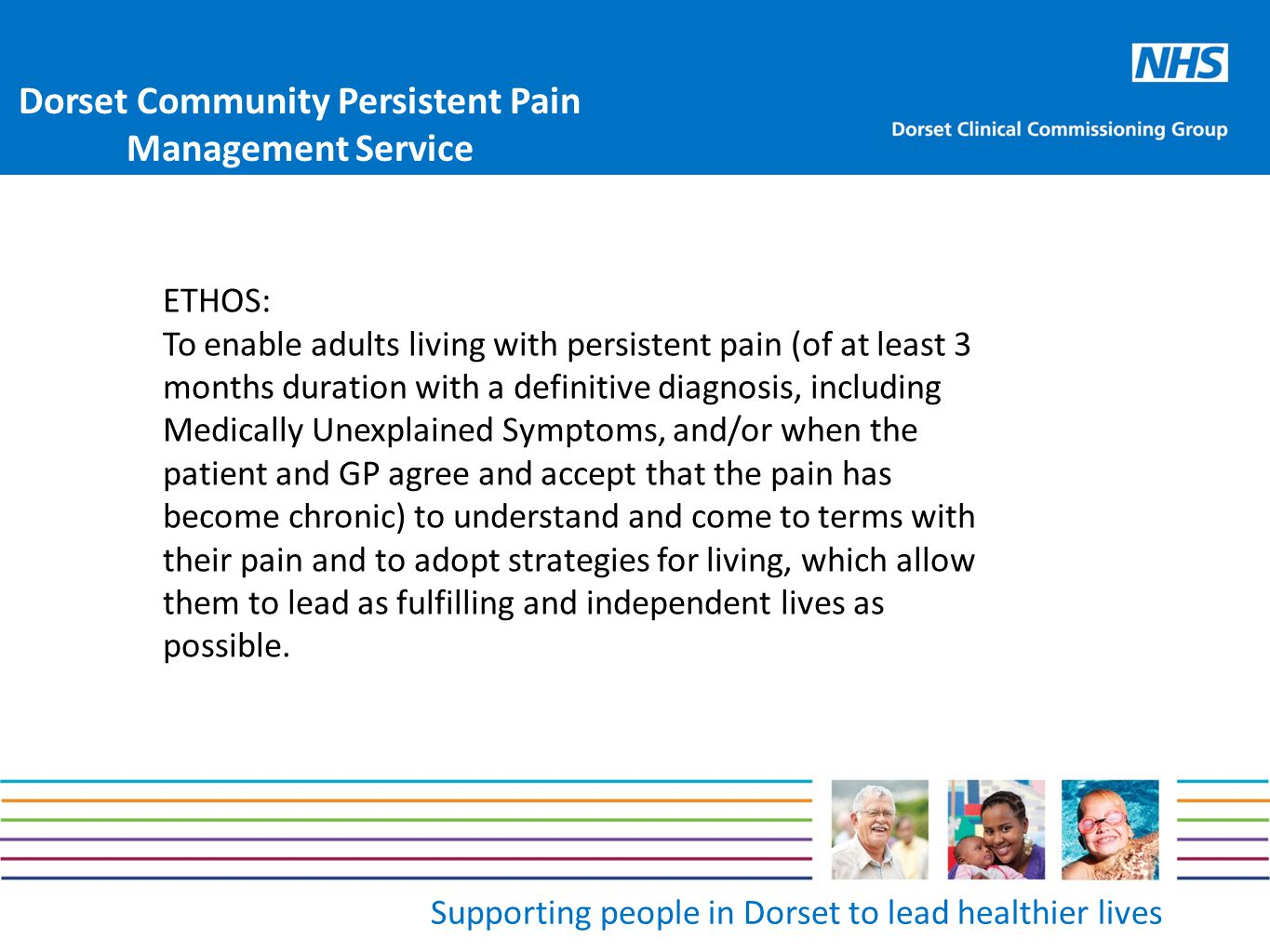 Supporting people in Dorset to lead healthier lives ETHOS: To enable adults living with persistent pain (of at least 3 months duration with a definiti