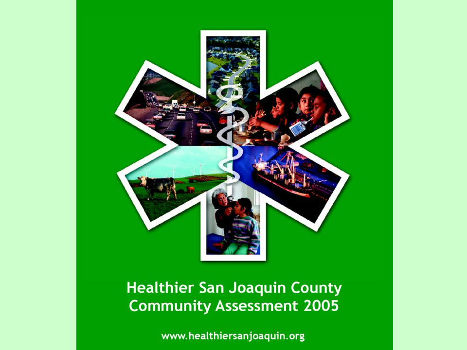Background of the Project San Joaquin Community Health Assessment Collaborative formed in 2004.