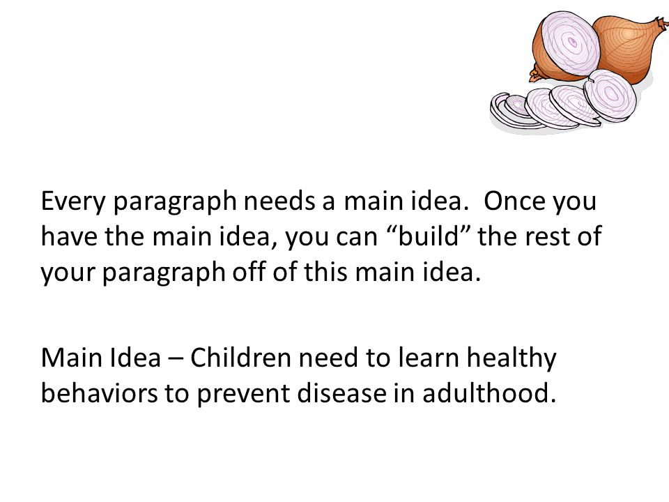 Main Idea – Children need to learn healthy behaviors to prevent disease in adulthood.
