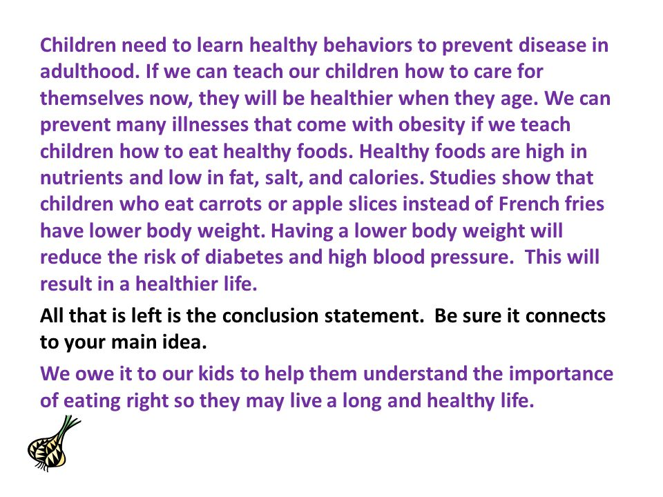 Children need to learn healthy behaviors to prevent disease in adulthood.