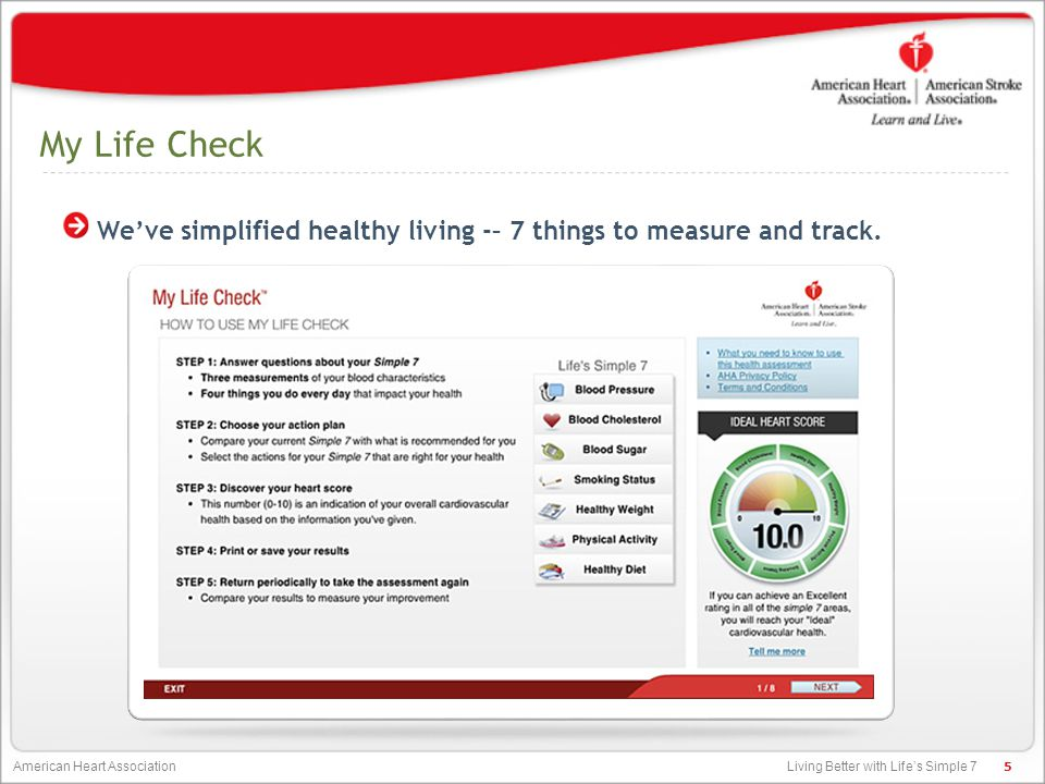 Living Better with Life's Simple 7 American Heart Association My Life Check We've simplified healthy living -– 7 things to measure and track. 5