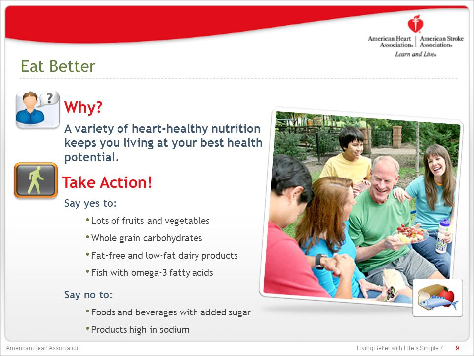 Living Better with Life's Simple 7 American Heart Association Eat Better A variety of heart-healthy nutrition keeps you living at your best health potential.