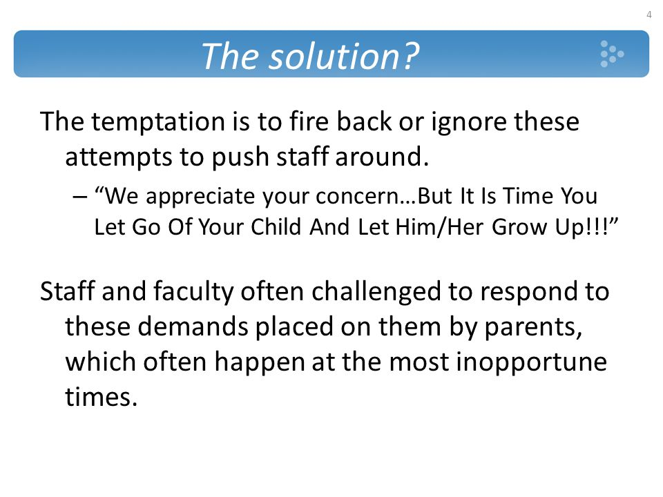 """The solution? The temptation is to fire back or ignore these attempts to push staff around. – """"We appreciate your concern…But It Is Time You Let Go Of"""