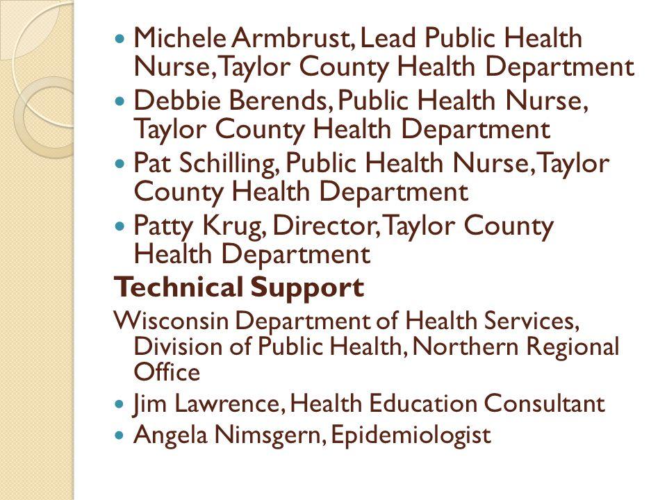 Michele Armbrust, Lead Public Health Nurse, Taylor County Health Department Debbie Berends, Public Health Nurse, Taylor County Health Department Pat S