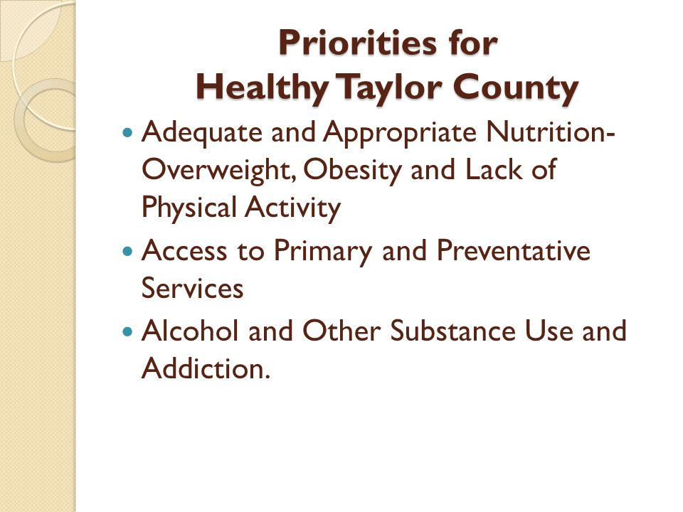 Priorities for Healthy Taylor County Adequate and Appropriate Nutrition- Overweight, Obesity and Lack of Physical Activity Access to Primary and Preve