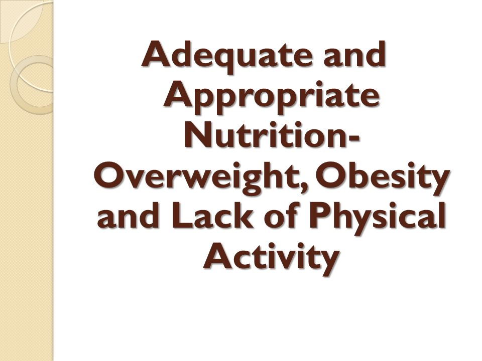 Adequate and Appropriate Nutrition- Overweight, Obesity and Lack of Physical Activity