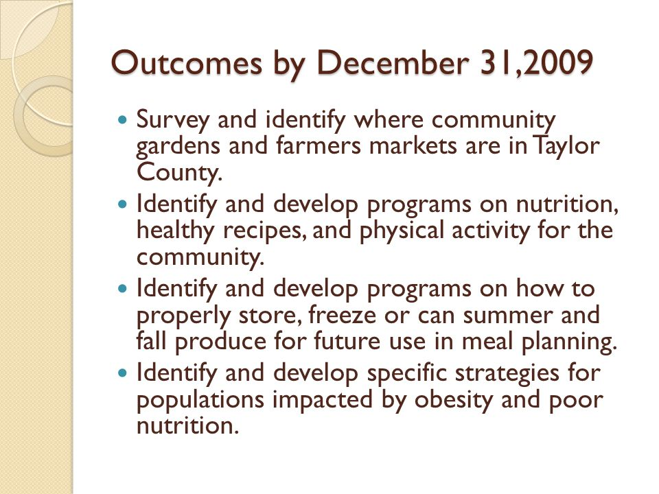 Outcomes by December 31,2009 Survey and identify where community gardens and farmers markets are in Taylor County.