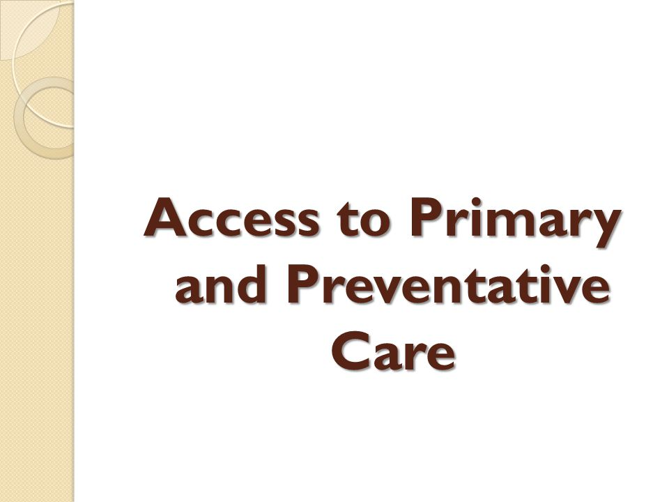 Access to Primary and Preventative Care
