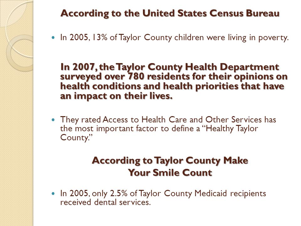 According to the United States Census Bureau In 2005, 13% of Taylor County children were living in poverty. In 2007, the Taylor County Health Departme