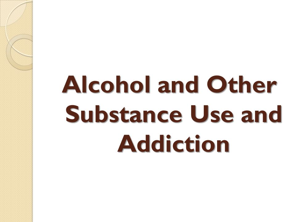 Alcohol and Other Substance Use and Addiction