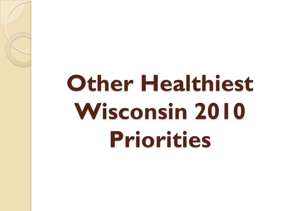 Other Healthiest Wisconsin 2010 Priorities