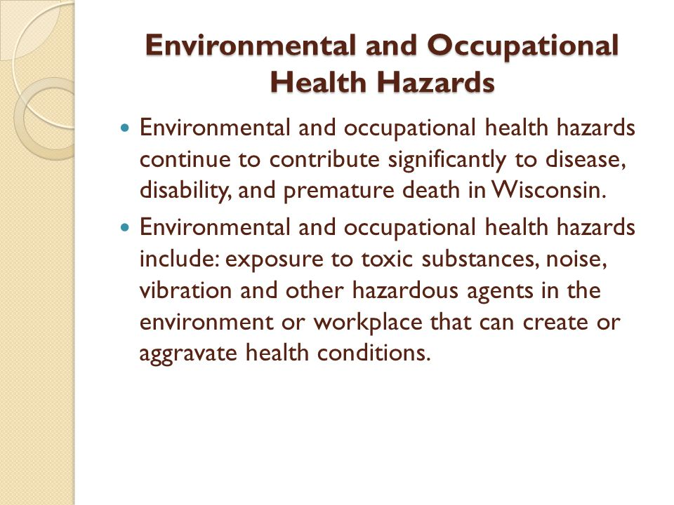 Environmental and Occupational Health Hazards Environmental and Occupational Health Hazards Environmental and occupational health hazards continue to