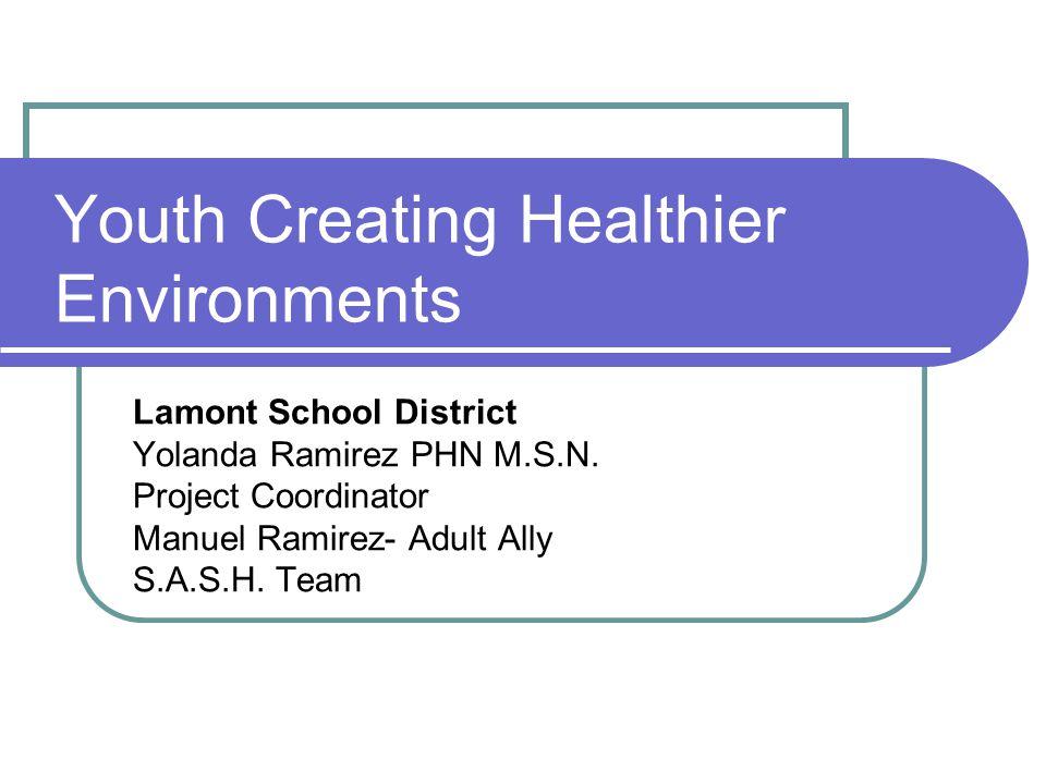 Youth Creating Healthier Environments Lamont School District Yolanda Ramirez PHN M.S.N.
