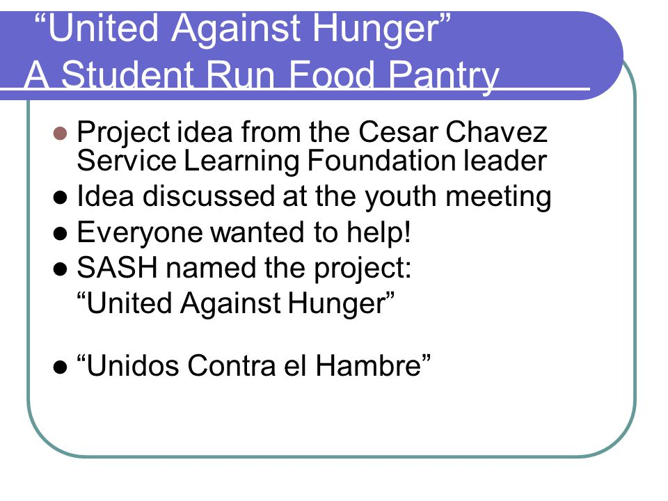 """United Against Hunger"" A Student Run Food Pantry Project idea from the Cesar Chavez Service Learning Foundation leader Idea discussed at the youth me"