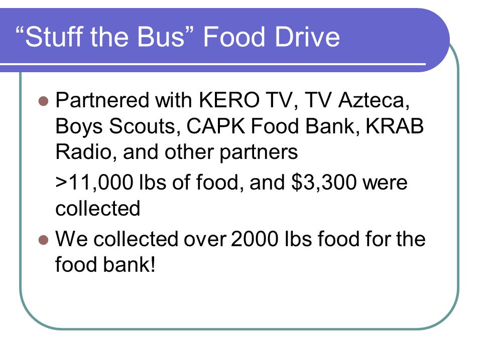 """Stuff the Bus"" Food Drive Partnered with KERO TV, TV Azteca, Boys Scouts, CAPK Food Bank, KRAB Radio, and other partners >11,000 lbs of food, and $3,"