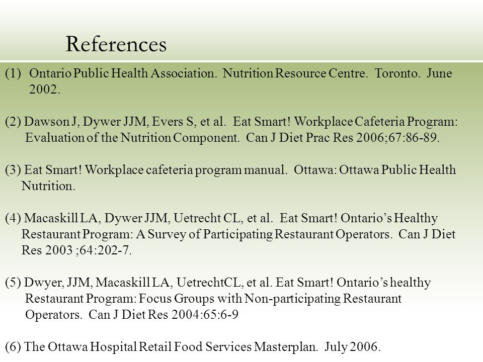 References (1)Ontario Public Health Association. Nutrition Resource Centre.
