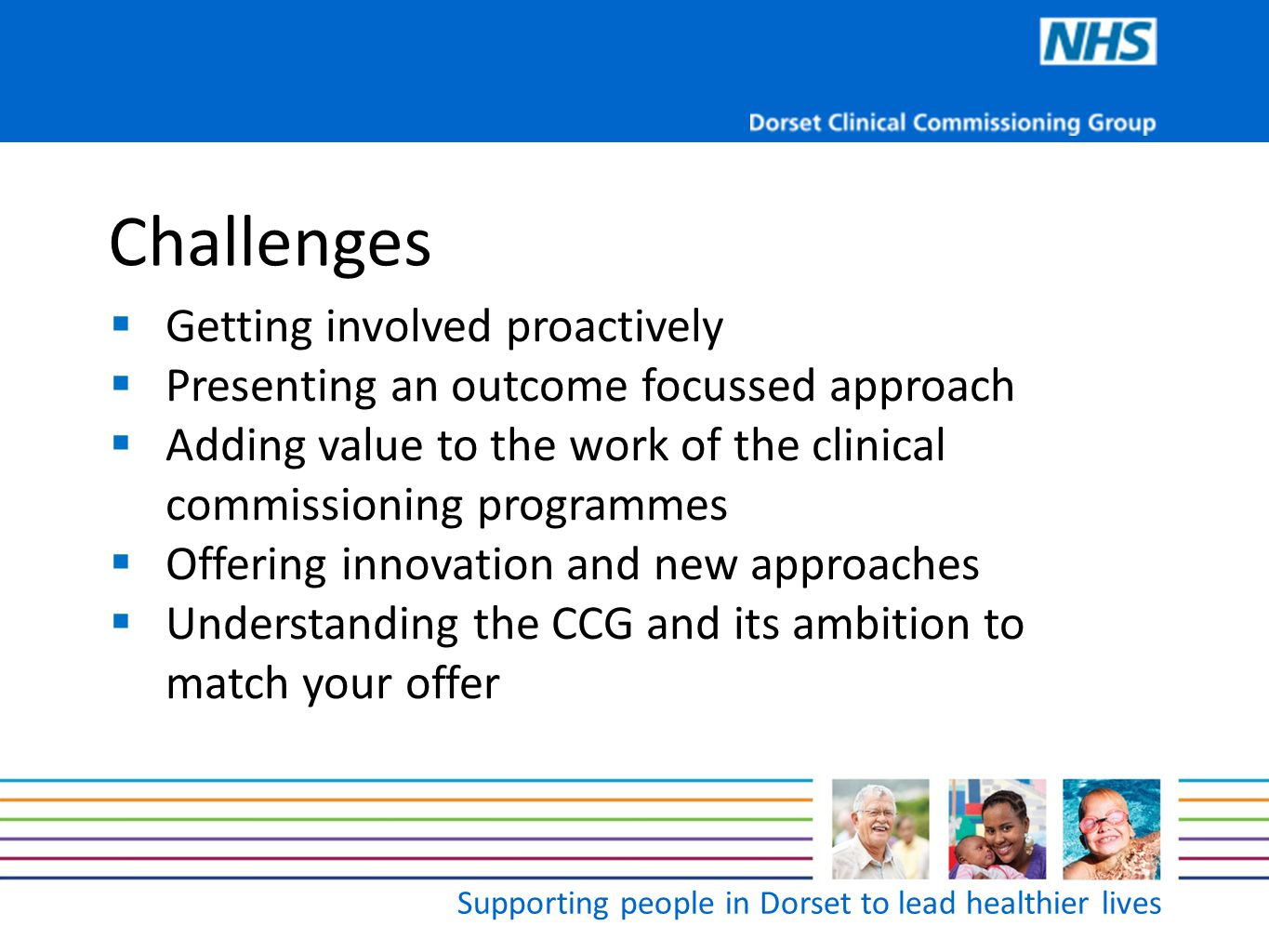 Supporting people in Dorset to lead healthier lives Challenges  Getting involved proactively  Presenting an outcome focussed approach  Adding value