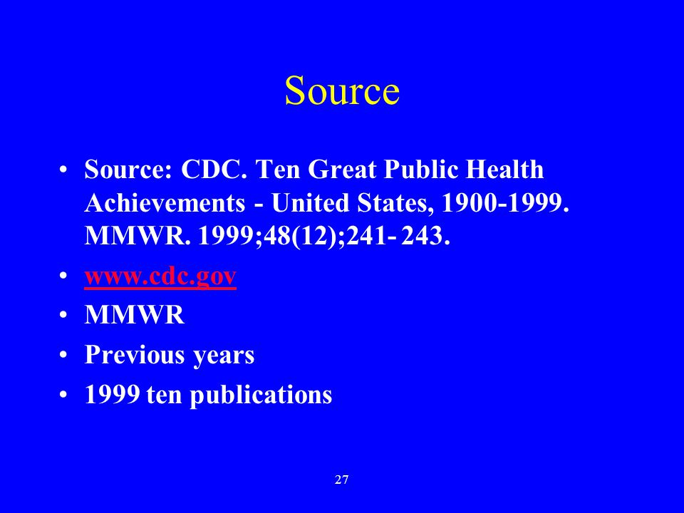 27 Source Source: CDC. Ten Great Public Health Achievements - United States, 1900-1999.