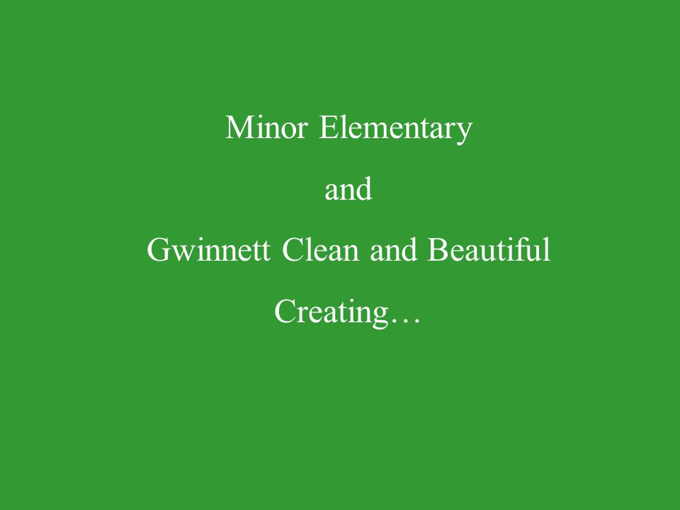 Minor Elementary and Gwinnett Clean and Beautiful Creating…