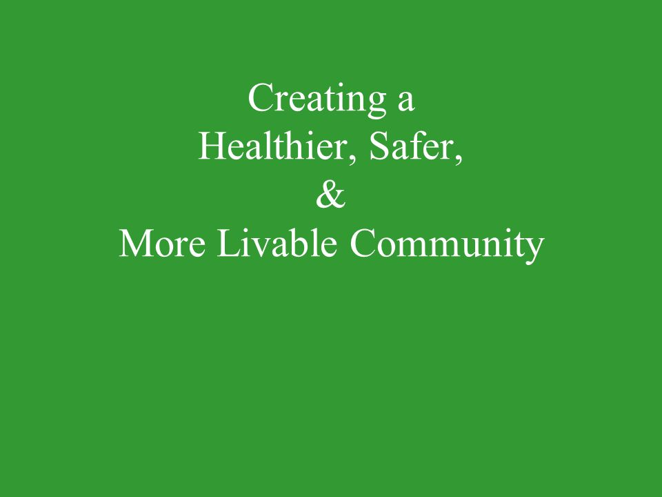 Creating a Healthier, Safer, & More Livable Community