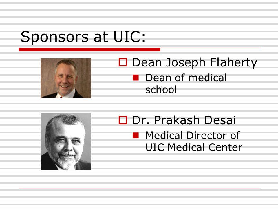 Sponsors at UIC:  Dean Joseph Flaherty Dean of medical school  Dr.