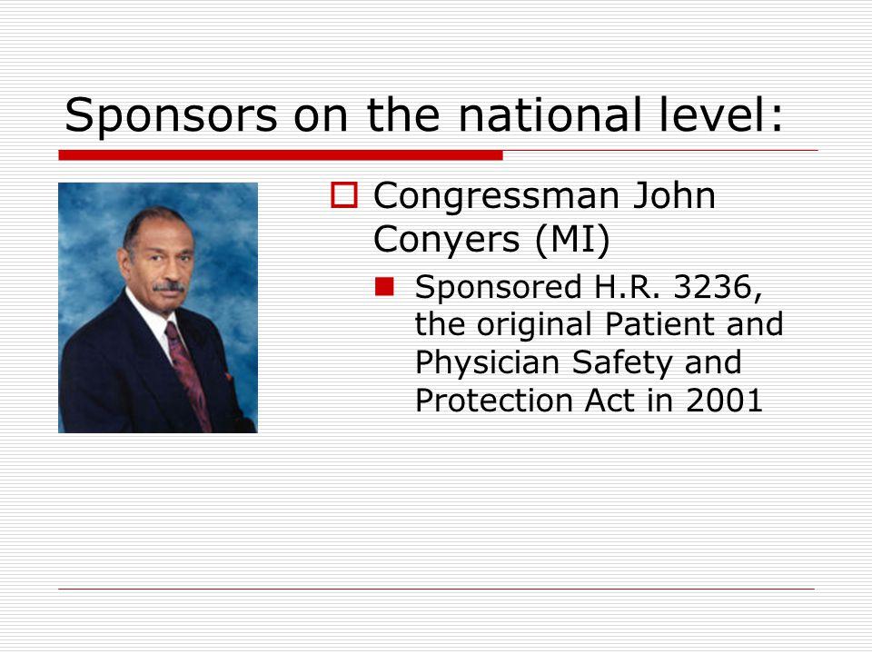 Sponsors on the national level:  Congressman John Conyers (MI) Sponsored H.R.