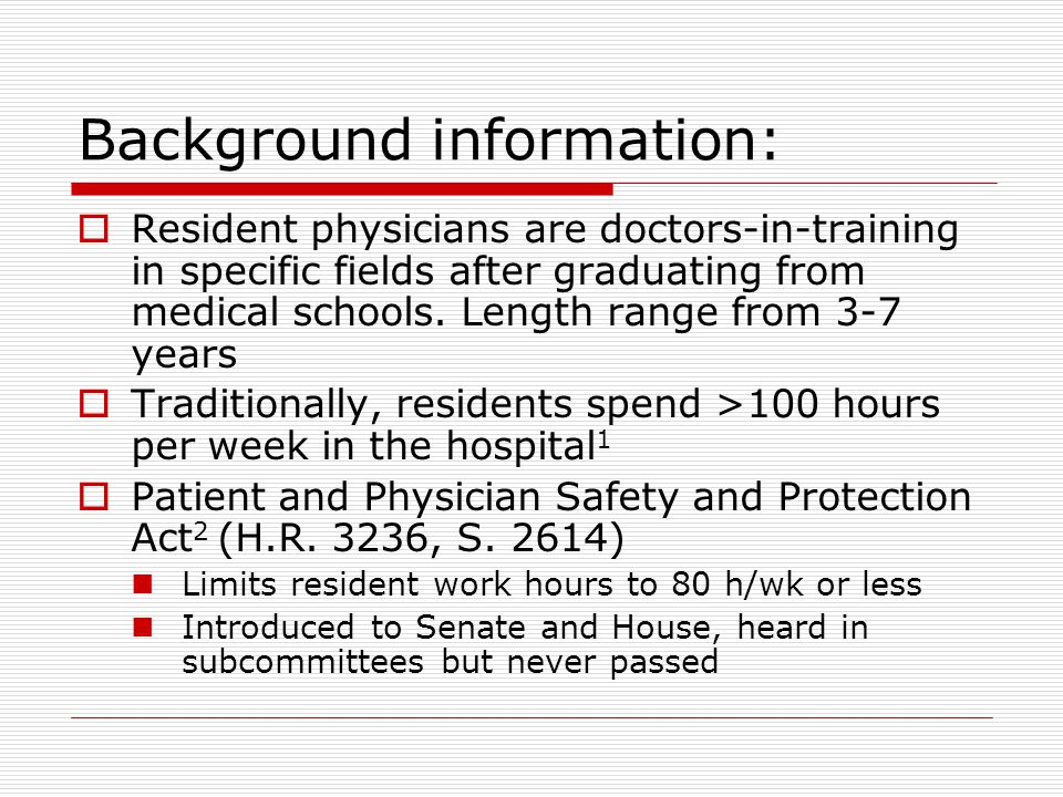 Background information:  Resident physicians are doctors-in-training in specific fields after graduating from medical schools.