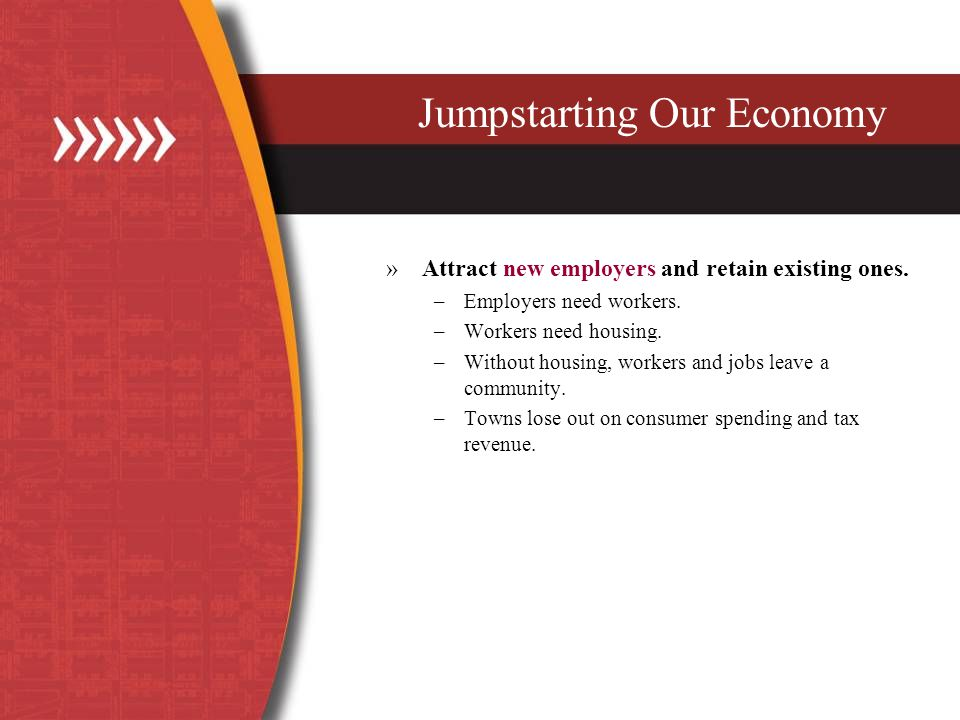 »Attract new employers and retain existing ones. –Employers need workers.