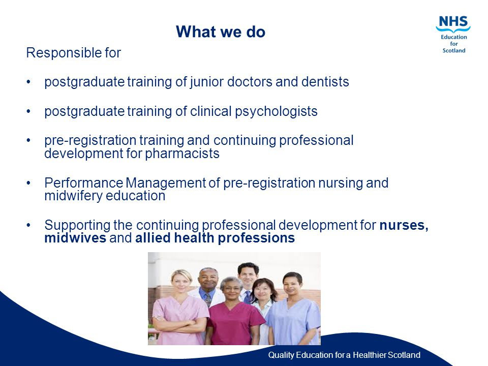 Quality Education for a Healthier Scotland Nursing and Midwifery Scotland's Nursing and Midwifery Workforce Registered Nurses and Midwives 48,000 registered nurses and midwives.