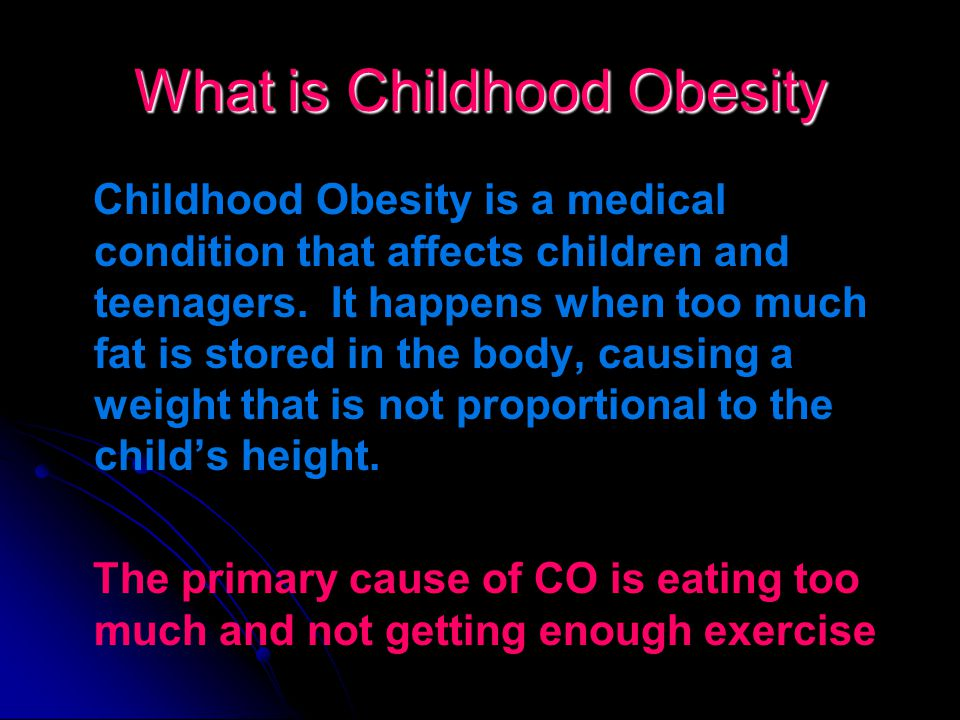 Childhood Obesity…Sad Facts Unfortunately most obese children and youth do not outgrow their weight problem….in fact most people tend to gain weight a