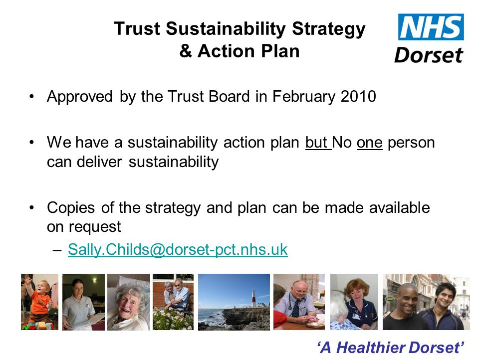 'A Healthier Dorset' The Cycle to Work Scheme Scheme was launched in September 2009 Part of a National Scheme Scheme enables a staff member to lease a bicycle and cycling equipment up to £1,000 – Repaid from salary via a Salary Sacrifice Scheme over a 12-month period A good uptake from across the Organisation Added benefits of a healthier workforce, less vehicles and less congestion on the roads