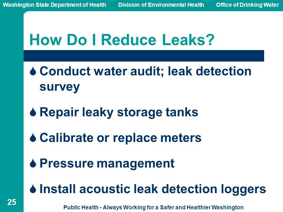 Washington State Department of Health Division of Environmental HealthOffice of Drinking Water Public Health - Always Working for a Safer and Healthier Washington 25 How Do I Reduce Leaks.