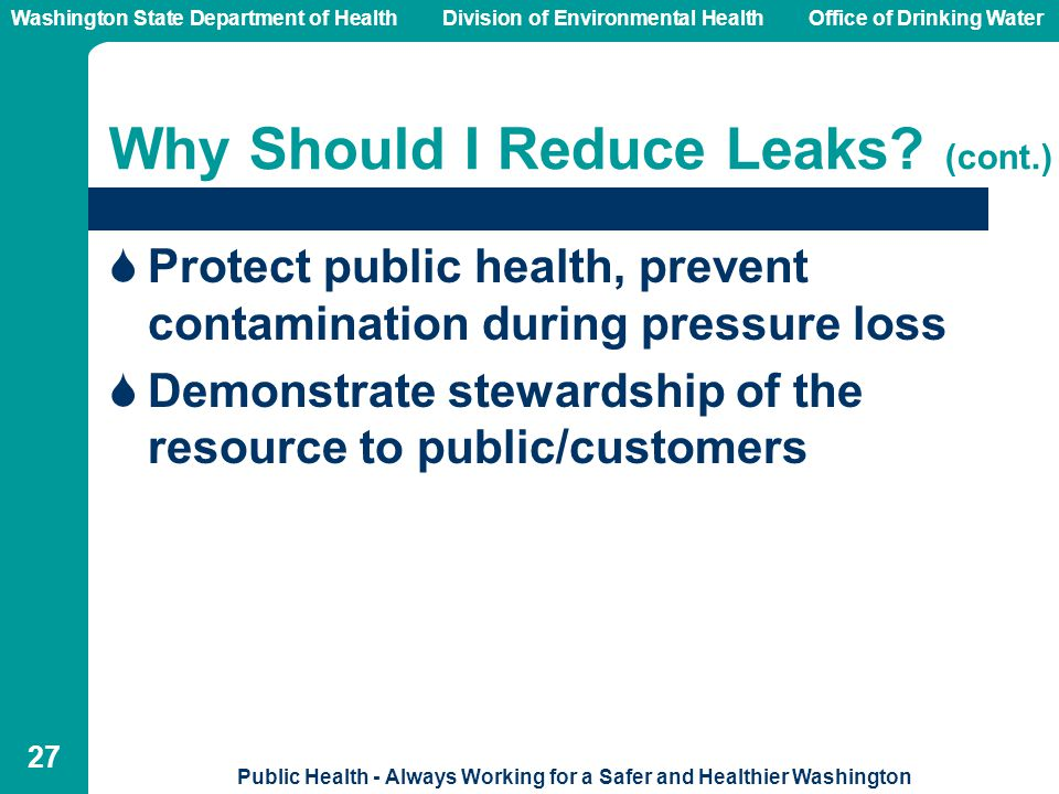 Washington State Department of Health Division of Environmental HealthOffice of Drinking Water Public Health - Always Working for a Safer and Healthier Washington 27 Why Should I Reduce Leaks.