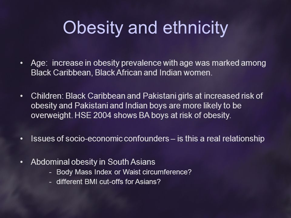 Obesity and ethnicity Age: increase in obesity prevalence with age was marked among Black Caribbean, Black African and Indian women.