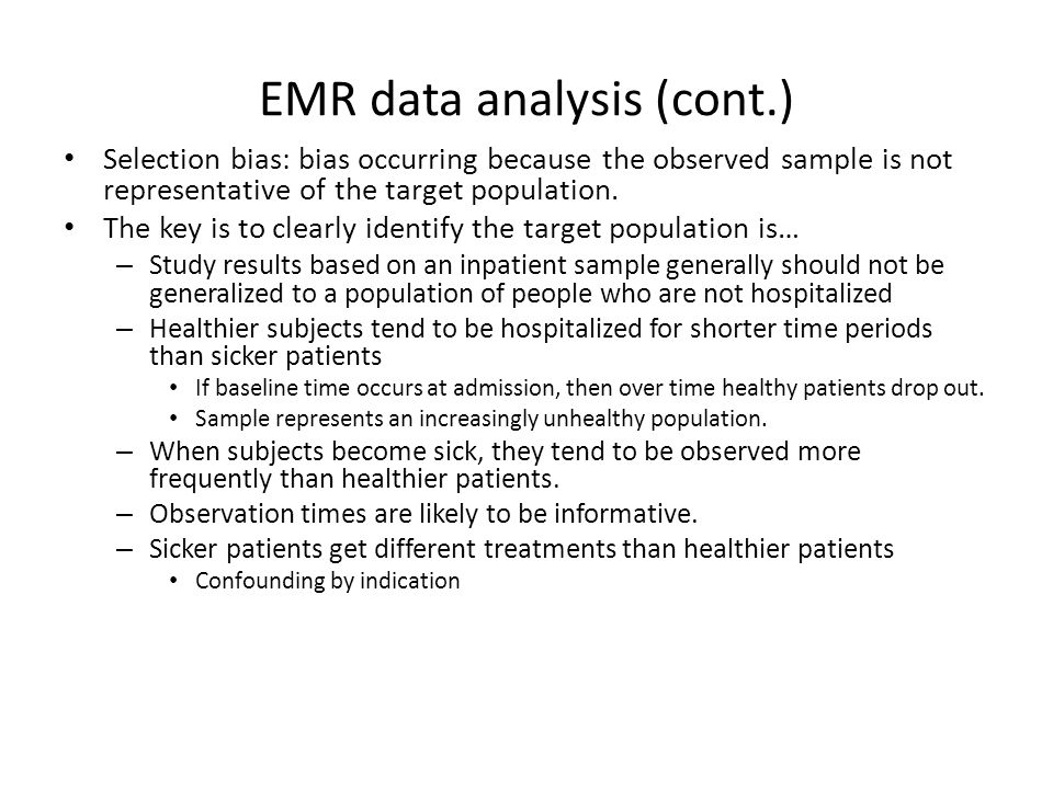 EMR data analysis (cont.) Selection bias: bias occurring because the observed sample is not representative of the target population.