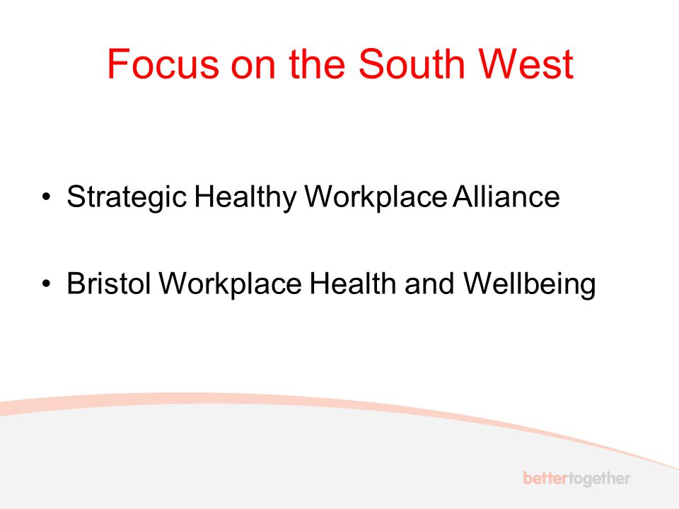 Focus on the South West Strategic Healthy Workplace Alliance Bristol Workplace Health and Wellbeing