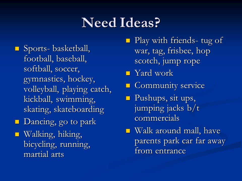 Need Ideas? Sports- basketball, football, baseball, softball, soccer, gymnastics, hockey, volleyball, playing catch, kickball, swimming, skating, skat