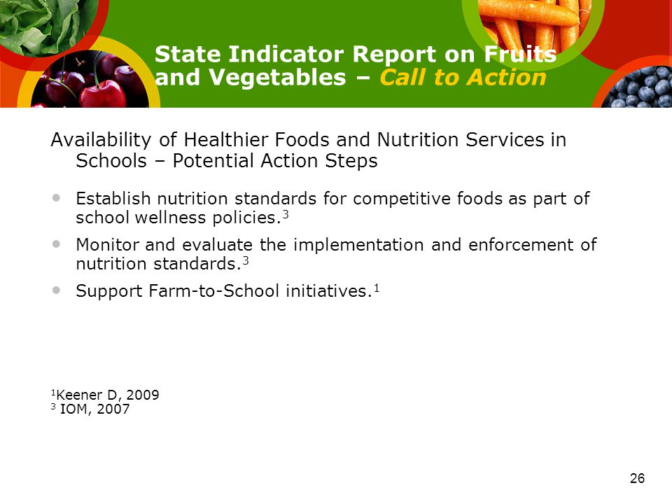 Availability of Healthier Foods and Nutrition Services in Schools – Potential Action Steps Establish nutrition standards for competitive foods as part of school wellness policies.