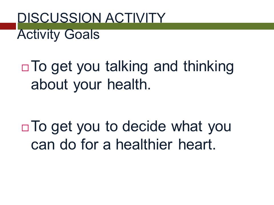  To get you talking and thinking about your health.
