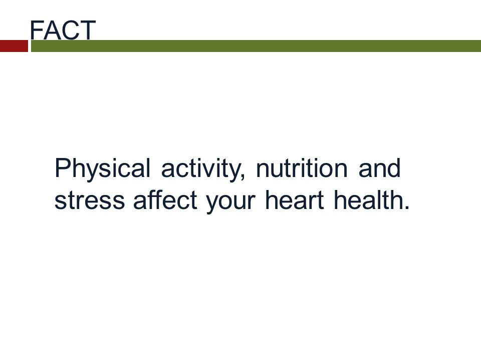 Physical activity, nutrition and stress affect your heart health. FACT