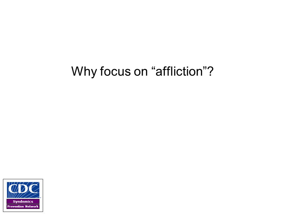 """Syndemics Prevention Network Why focus on """"affliction""""?"""