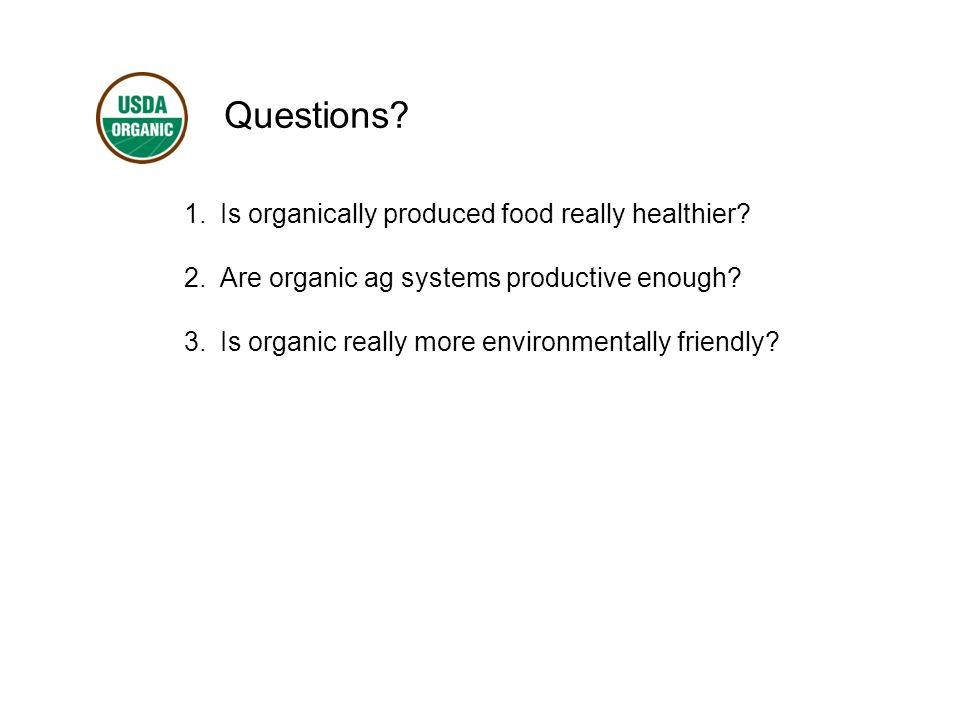 Questions. 1.Is organically produced food really healthier.