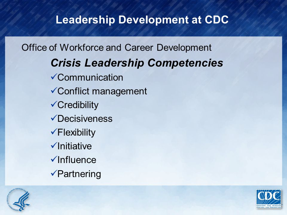 Leadership Development at CDC Office of Workforce and Career Development Crisis Leadership Competencies Communication Conflict management Credibility