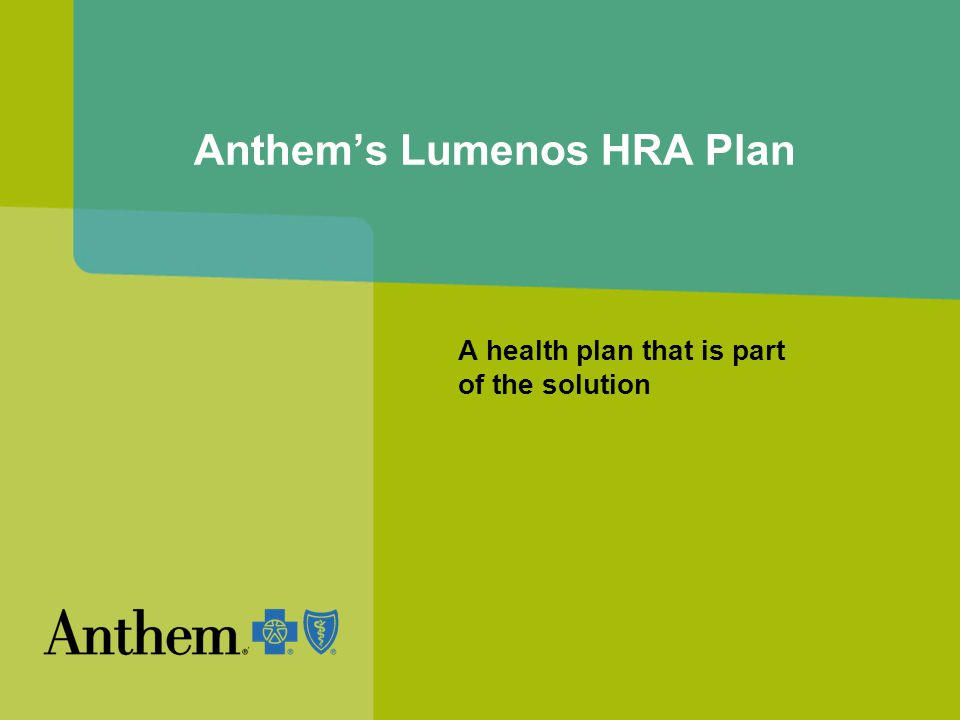 Anthem's Lumenos HRA Plan A health plan that is part of the solution