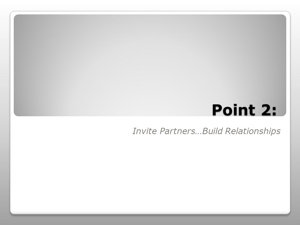 Point 2: Invite Partners…Build Relationships