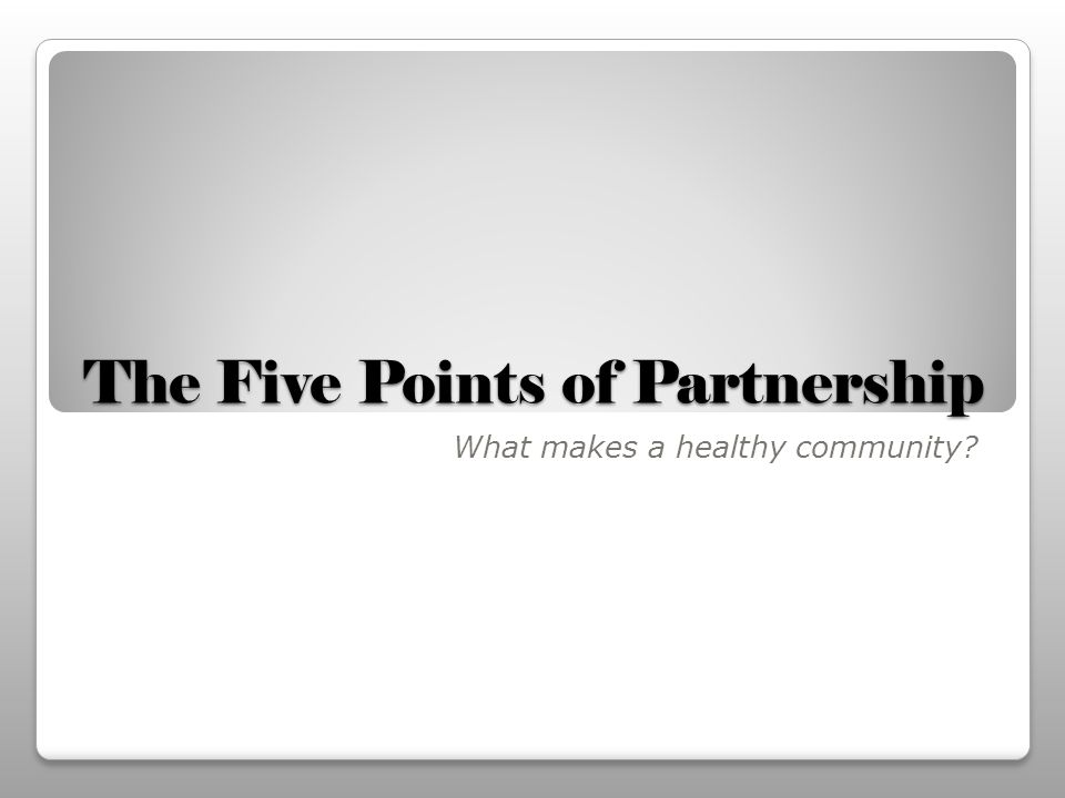The Five Points of Partnership What makes a healthy community?