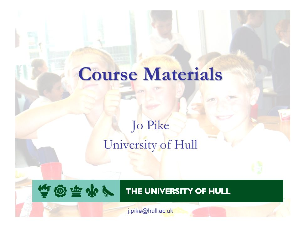 j.pike@hull.ac.uk Course Materials Jo Pike University of Hull